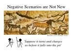 negative scenarios are not new