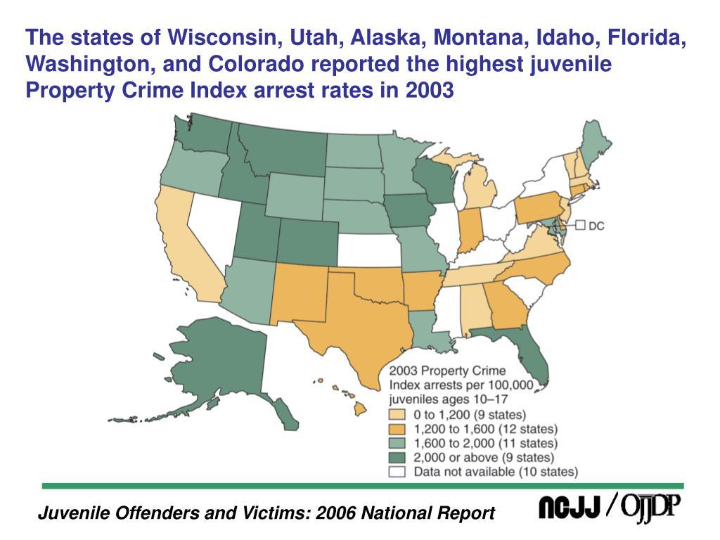 The states of Wisconsin, Utah, Alaska, Montana, Idaho, Florida, Washington, and Colorado reported the highest juvenile Property Crime Index arrest rates in 2003