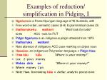 examples of reduction simplification in pidgins i