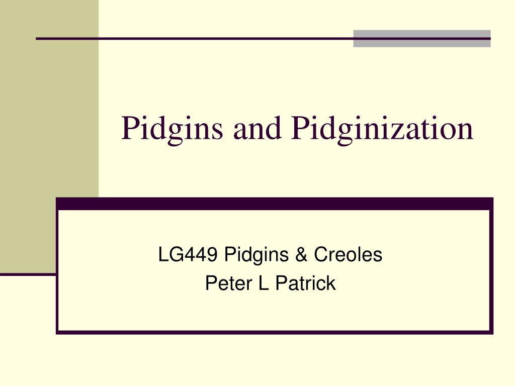 pidgins and pidginization l.