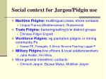 social context for jargon pidgin use