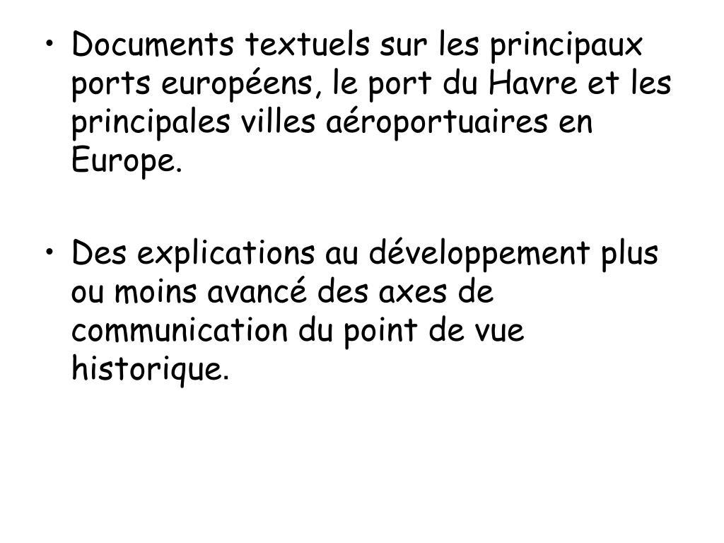 Documents textuels sur les principaux ports européens, le port du Havre et les principales villes aéroportuaires en Europe.