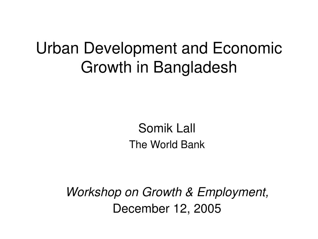 urban development and economic growth in bangladesh l.