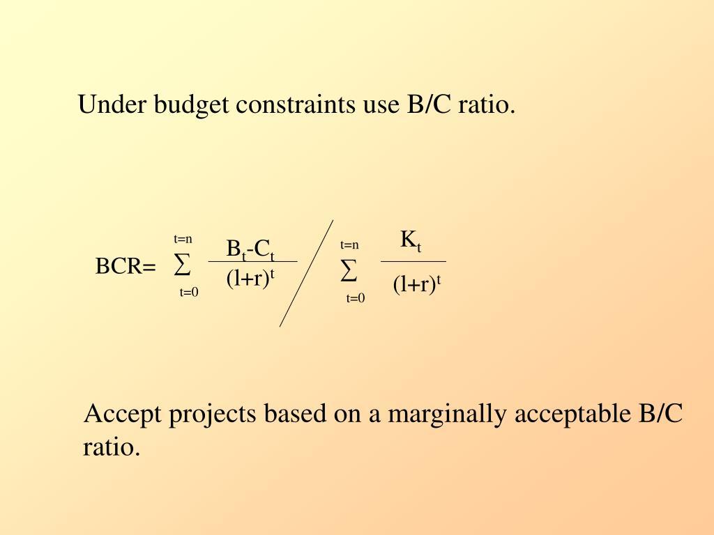 Under budget constraints use B/C ratio.