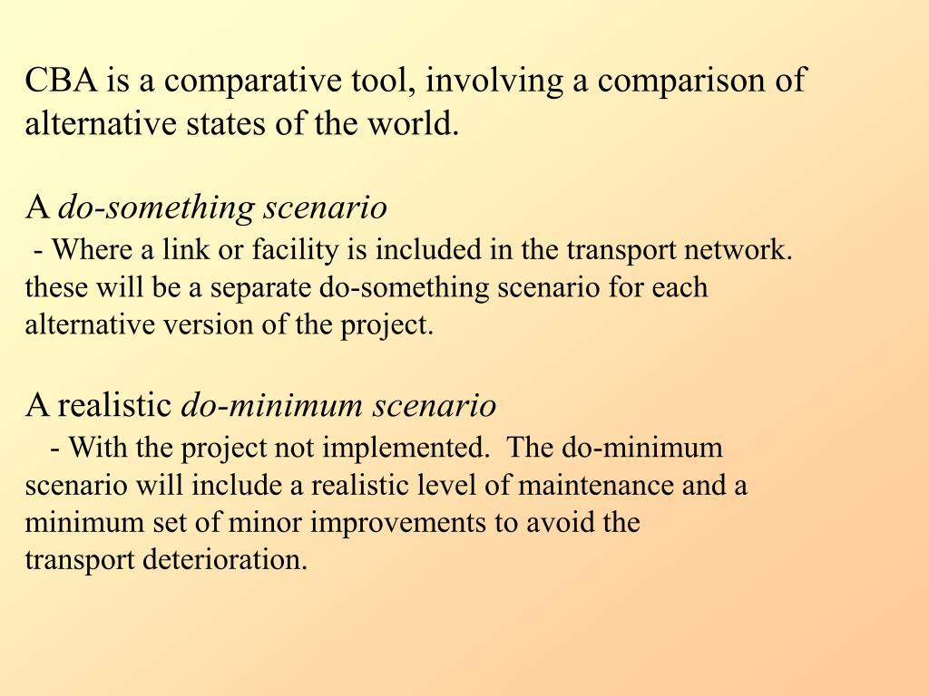 CBA is a comparative tool, involving a comparison of