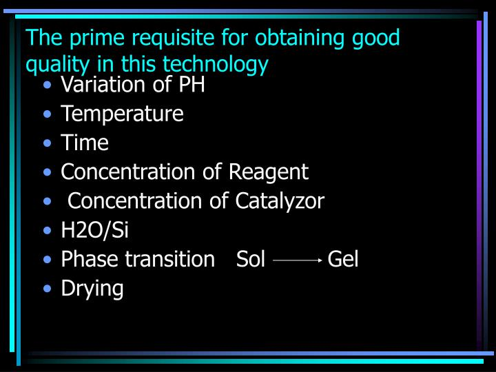 The prime requisite for obtaining good quality in this technology