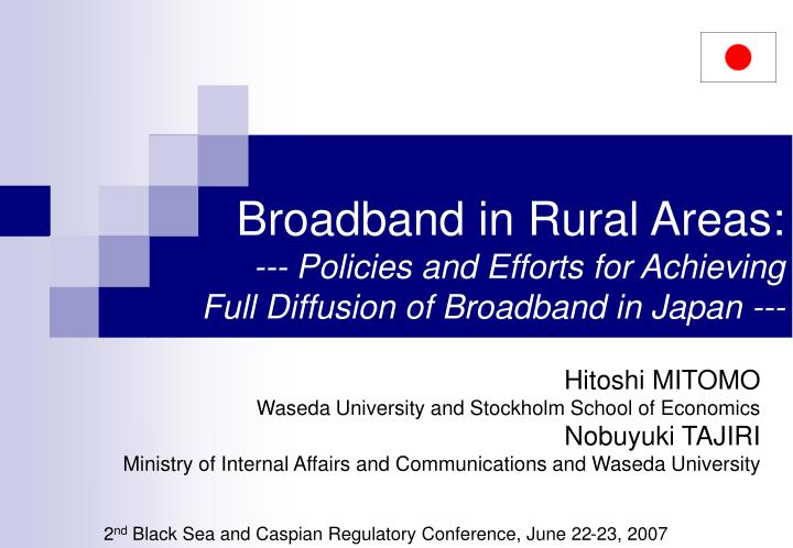 broadband in rural areas policies and efforts for achieving full diffusion of broadband in japan n.