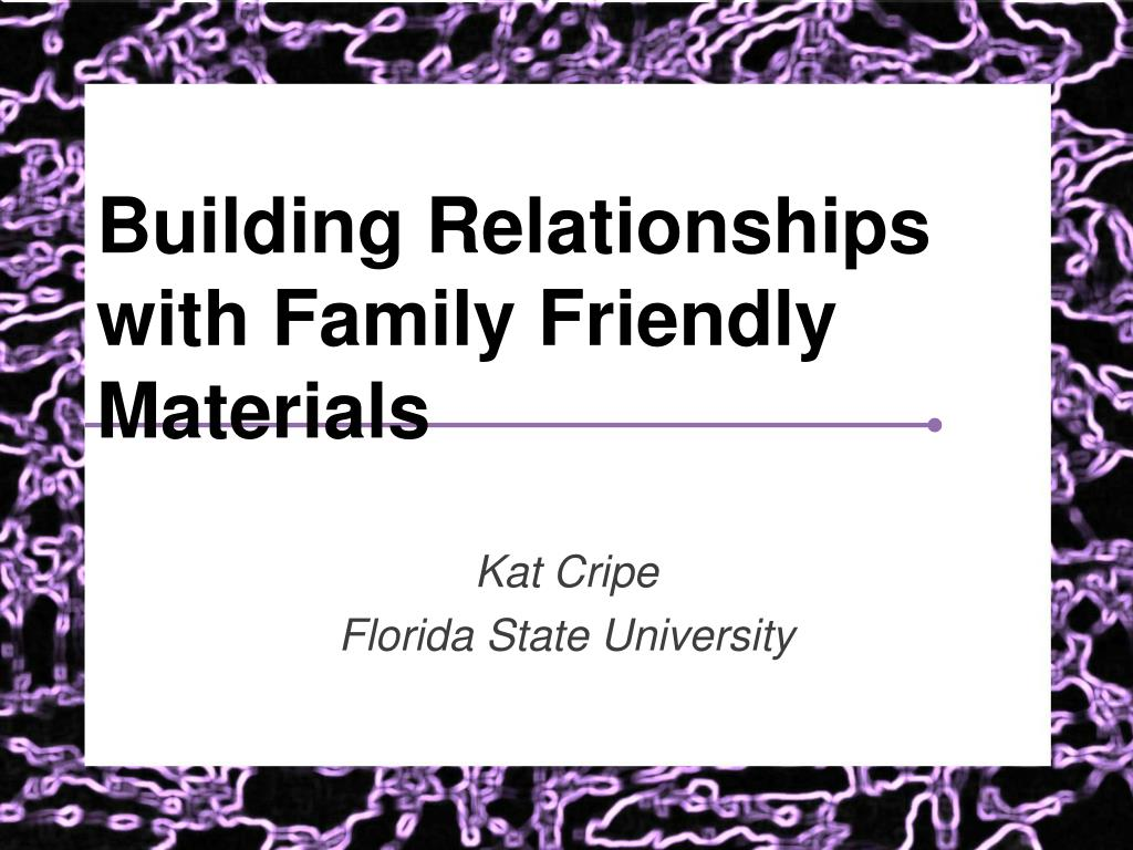 building relationships with family friendly materials l.