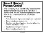 element standard process control