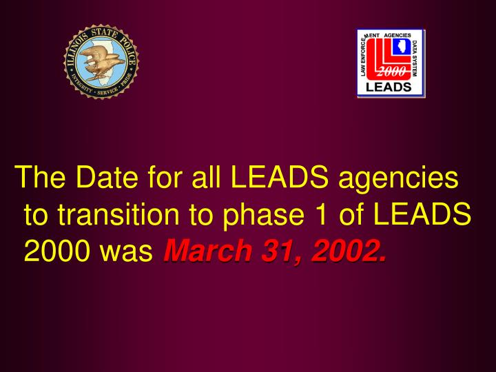 The Date for all LEADS agencies to transition to phase 1 of LEADS 2000 was