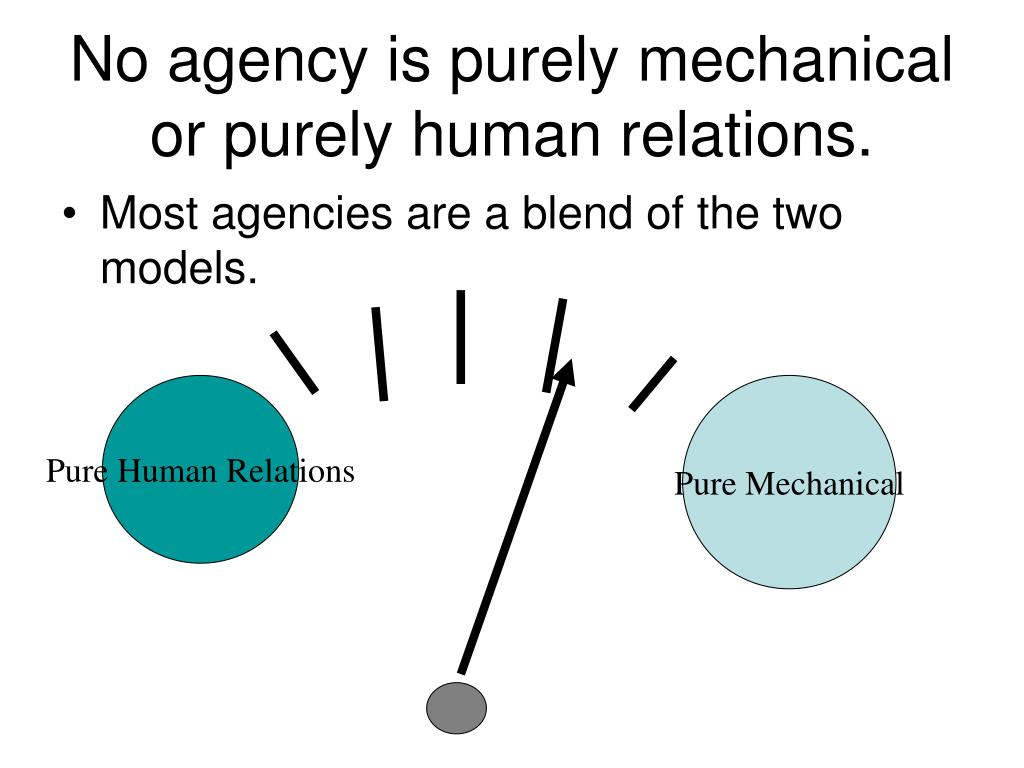 No agency is purely mechanical or purely human relations.