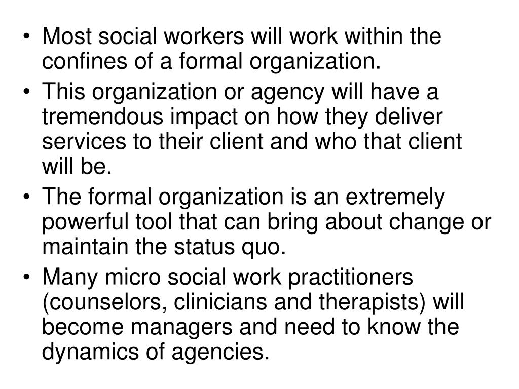 Most social workers will work within the confines of a formal organization.