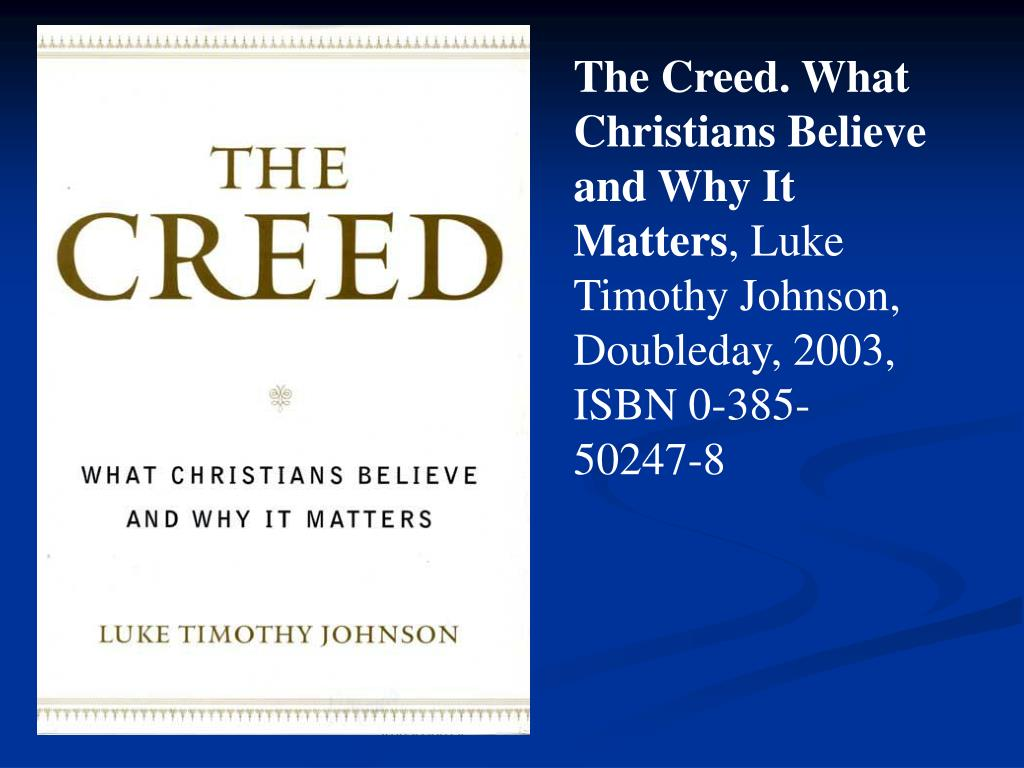 The Creed. What Christians Believe and Why It Matters