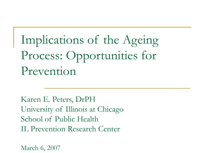 Implications of the Ageing Process: Opportunities for Prevention