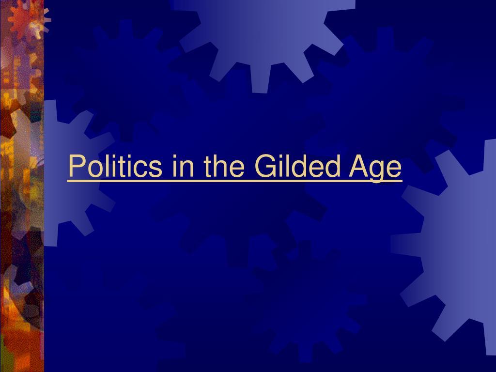 politics in the gilded age l.