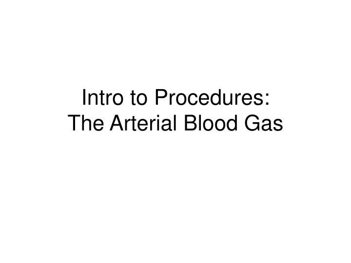 intro to procedures the arterial blood gas n.
