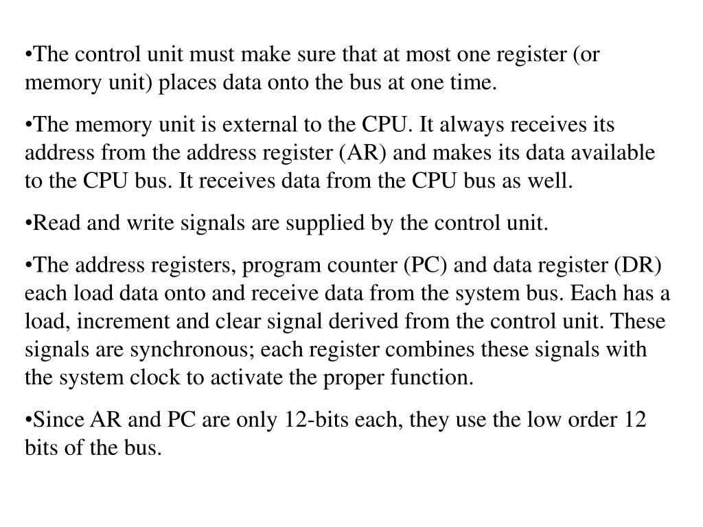 The control unit must make sure that at most one register (or memory unit) places data onto the bus at one time.