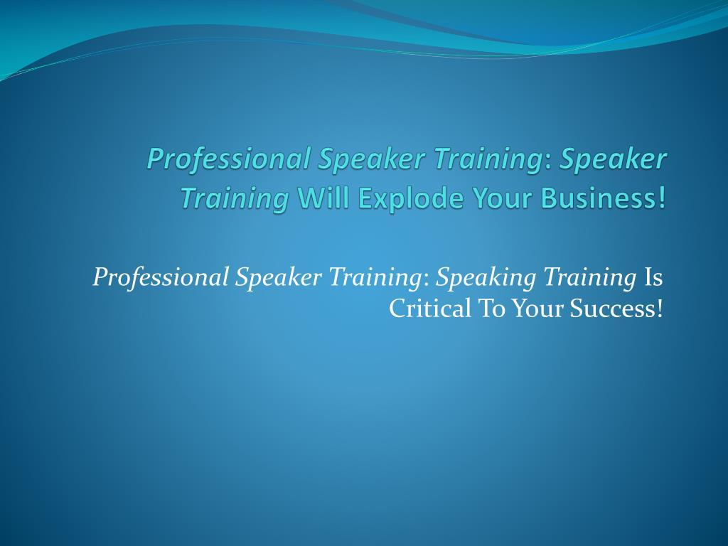 professional speaker training speaker training will explode your business l.