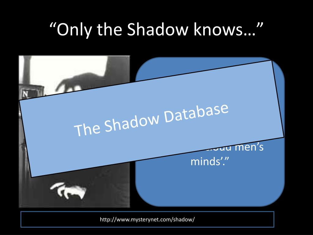 """Only the Shadow knows…"""