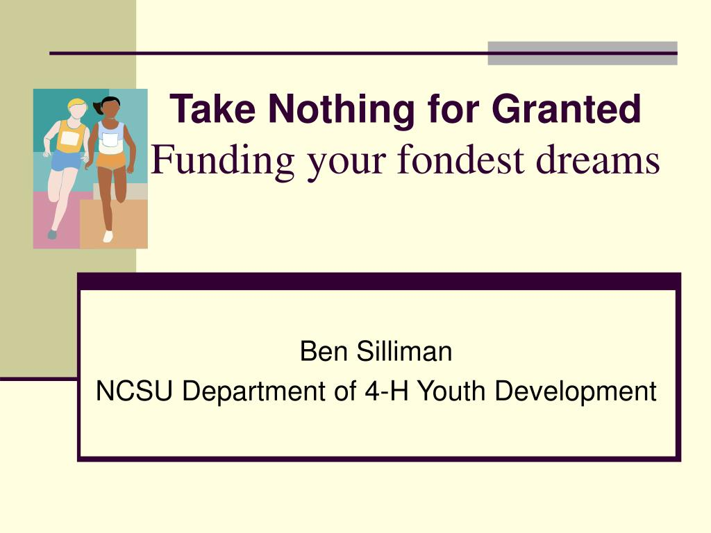 take nothing for granted funding your fondest dreams l.