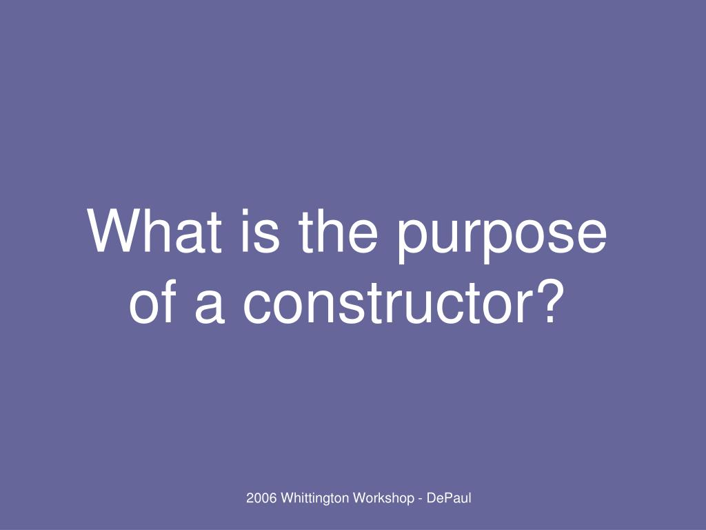 What is the purpose of a constructor?