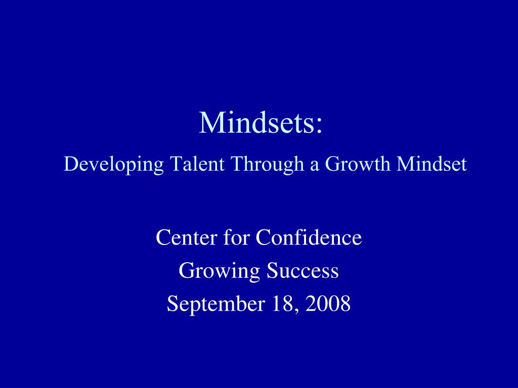 mindsets developing talent through a growth mindset l.