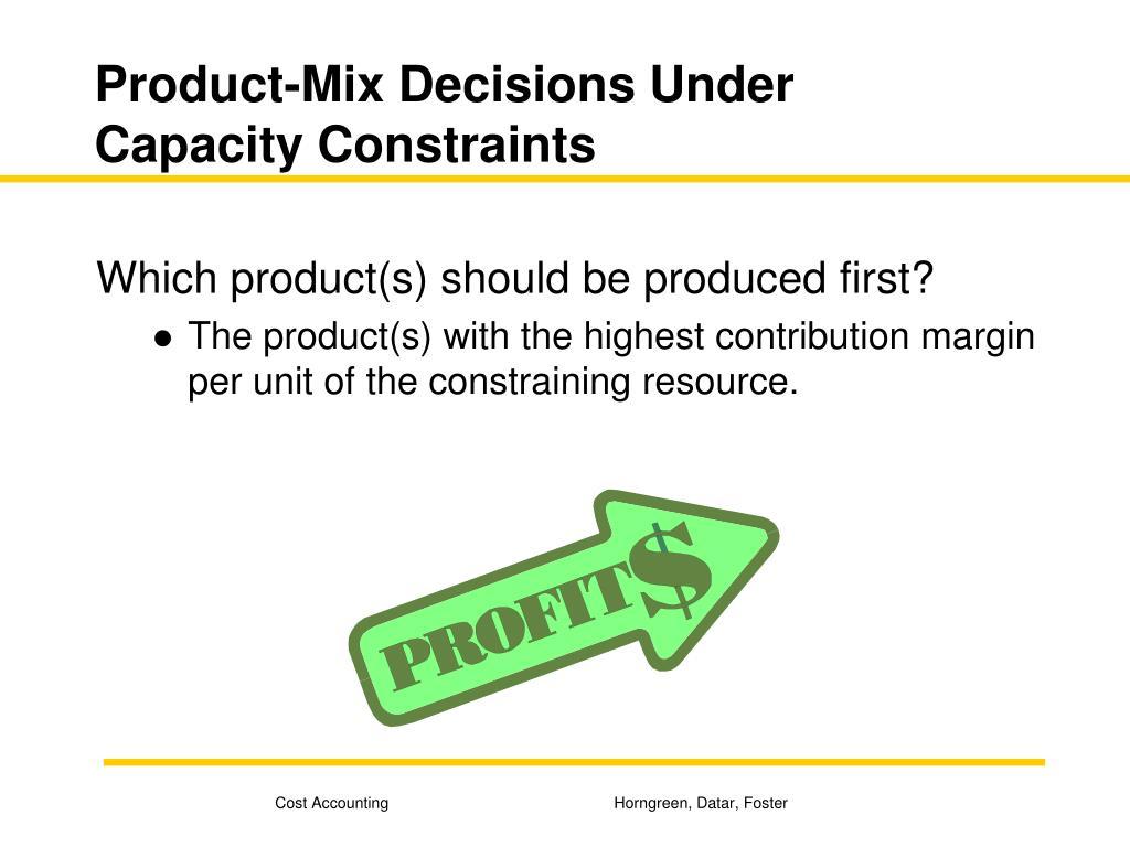 Product-Mix Decisions Under Capacity Constraints