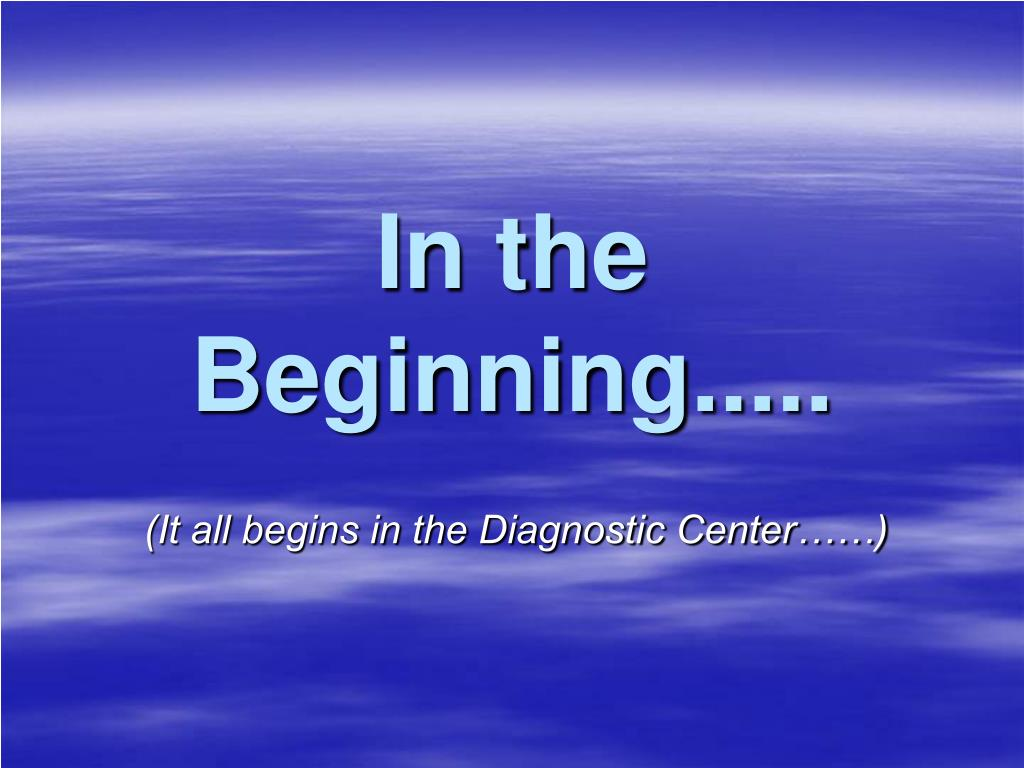 In the Beginning.....