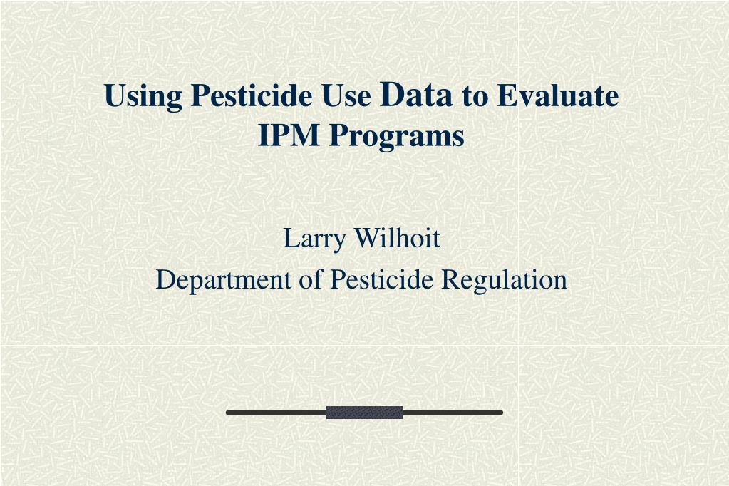 using pesticide use data to evaluate ipm programs l.
