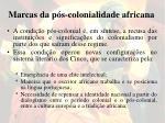 marcas da p s colonialidade africana
