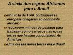 a vinda dos negros africanos para o brasil