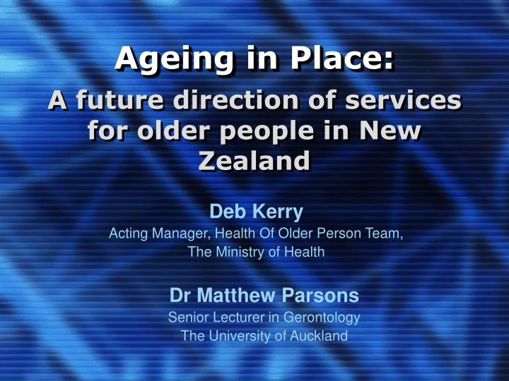 Ageing in place a future direction of services for older people in new zealand
