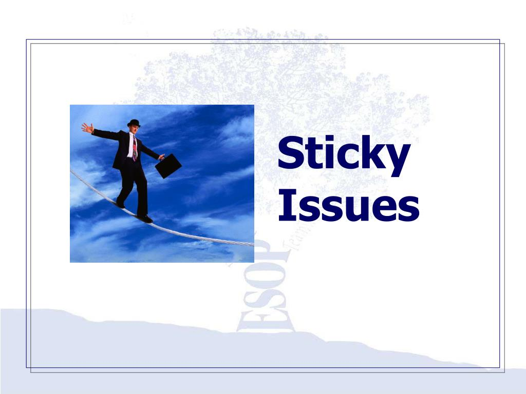 Sticky Issues
