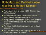 both marx and durkheim were reacting to herbert spencer