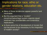 implications for race ethic or gender relations education etc