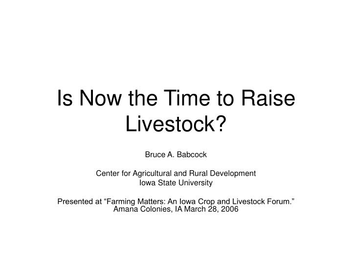 Is now the time to raise livestock