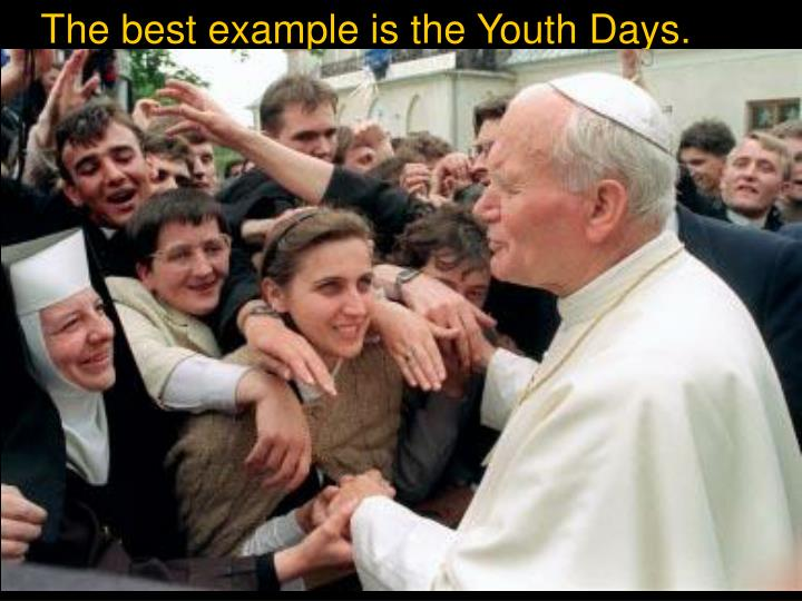 The best example is the Youth Days.