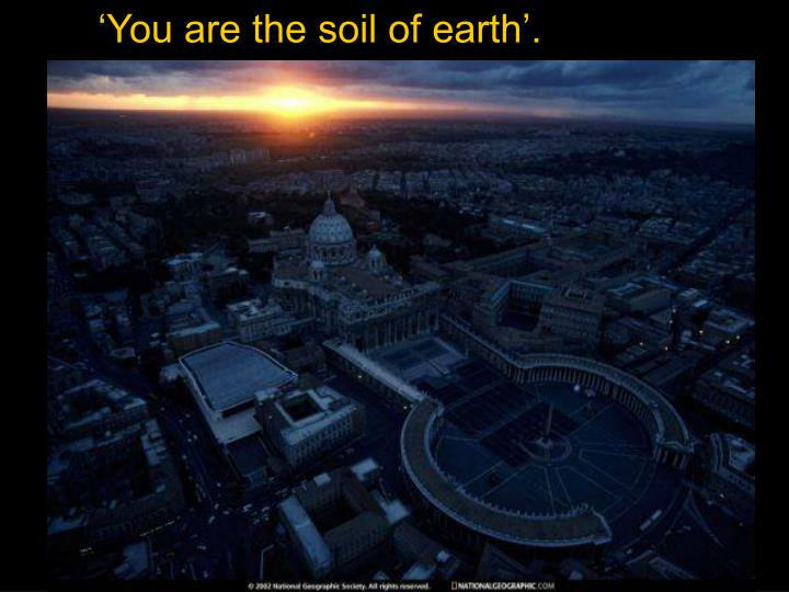 'You are the soil of earth'.