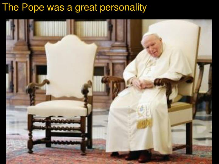 The Pope was a great personality