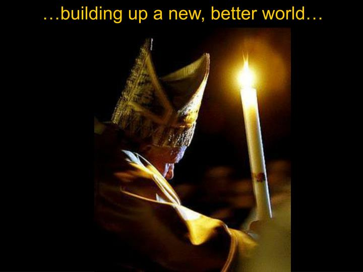 …building up a new, better world…