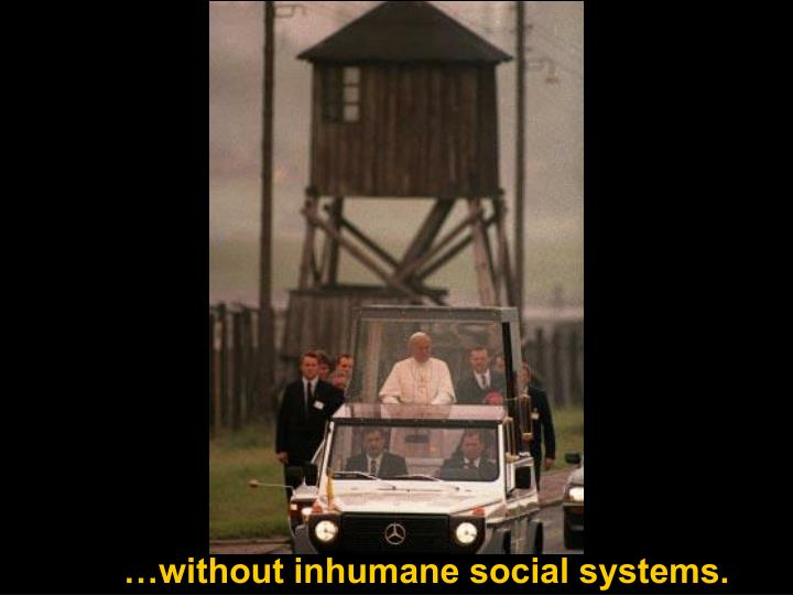 …without inhumane social systems.
