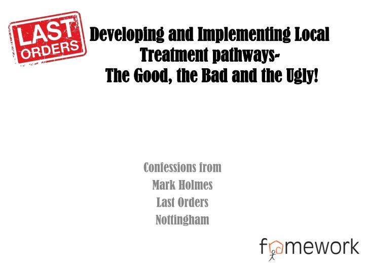 Developing and implementing local treatment pathways the good the bad and the ugly