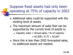 suppose fixed assets had only been operating at 75 of capacity in 2002