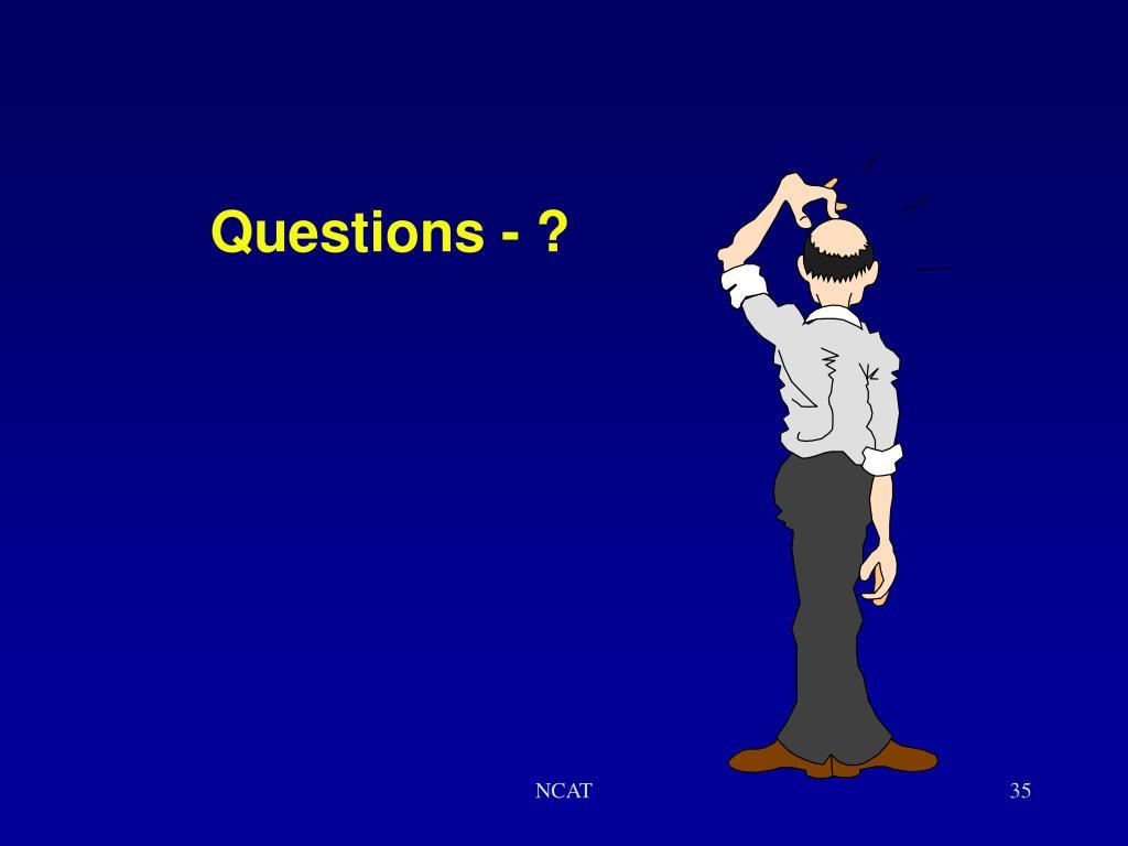 Questions - ?
