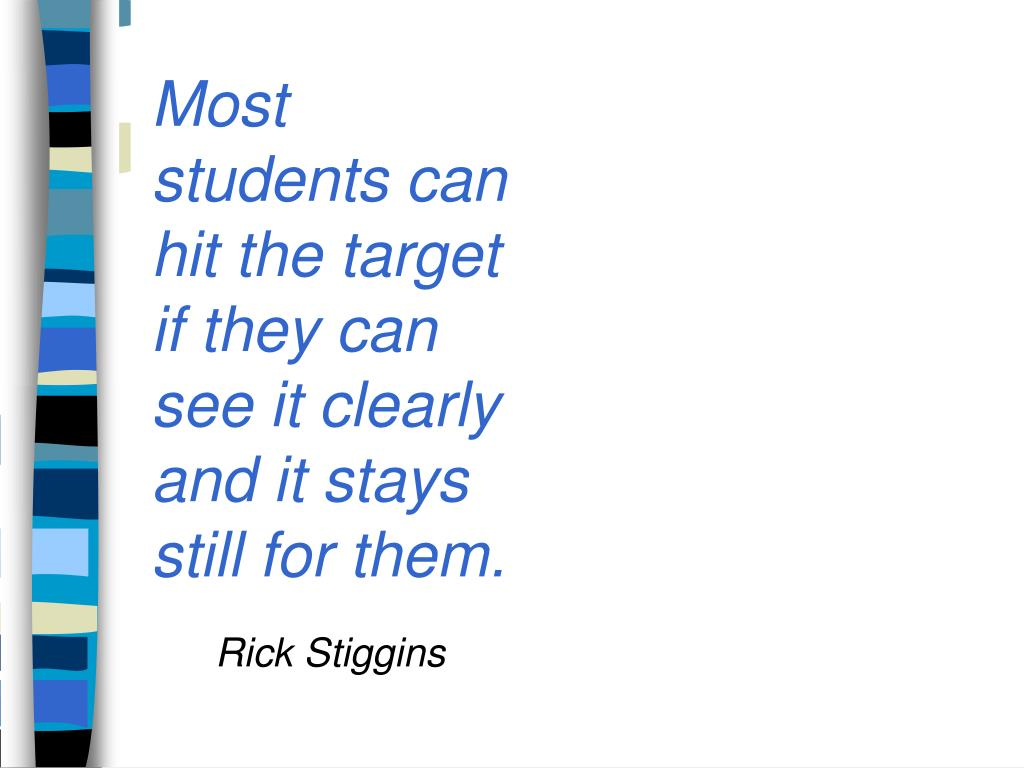 Most students can hit the target if they can see it clearly and it stays still for them.