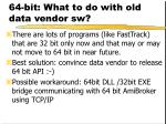 64 bit what to do with old data vendor sw