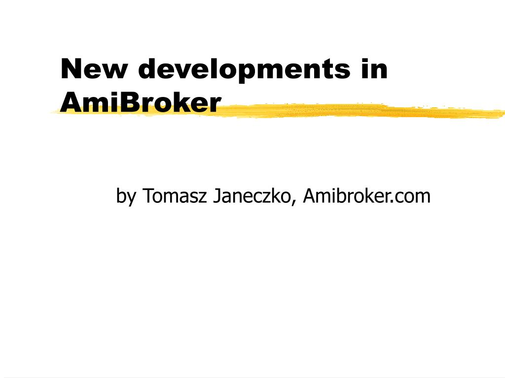 PPT - New developments in AmiBroker PowerPoint Presentation - ID:167564
