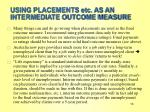 using placements etc as an intermediate outcome measure