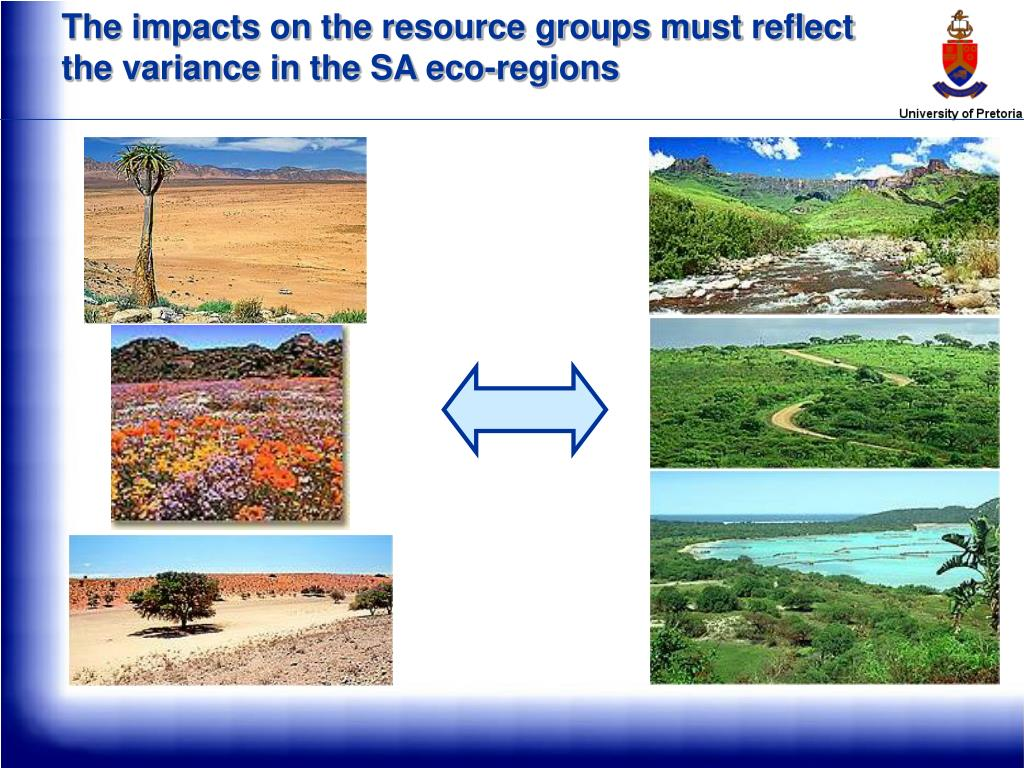 The impacts on the resource groups must reflect the variance in the SA eco-regions