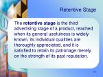retentive stage